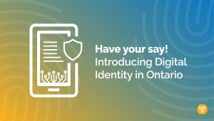 Ontario Seeks Public Input to Help Shape Digital ID Program