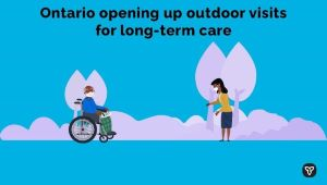 Ontario Opening Up Outdoor Visits for Long-Term Care