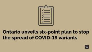 Ontario Takes Immediate Action to Stop the Spread of COVID-19 Variants