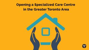 Ontario Opening Specialized Care Centre in Greater Toronto Area